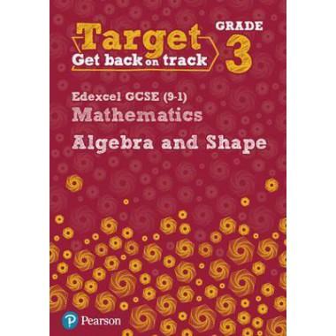 Target Grade 3 Edexcel GCSE (9-1) Mathematics Algebra and Shape Workbook