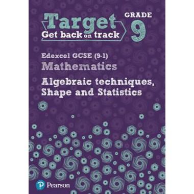 Target Grade 9 Edexcel GCSE (9-1) Mathematics Algebraic techniques, Shape and Statistics Workbook