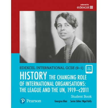 Edexcel International GCSE (9-1) History The Changing Role of International Organisations: the League and the UN, 1919–2011 Student Book
