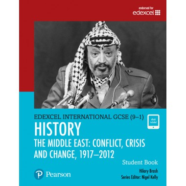 Edexcel International GCSE (9-1) History Conflict, Crisis and Change: The Middle East, 1919–2012 Student Book