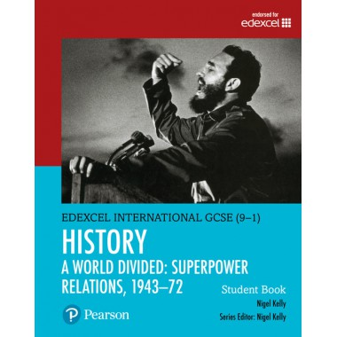 Edexcel International GCSE (9-1) History A World Divided: Superpower Relations, 1943–72 Student Book