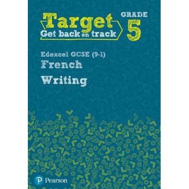 Target Grade 5 Writing Edexcel GCSE (9-1) French Workbook