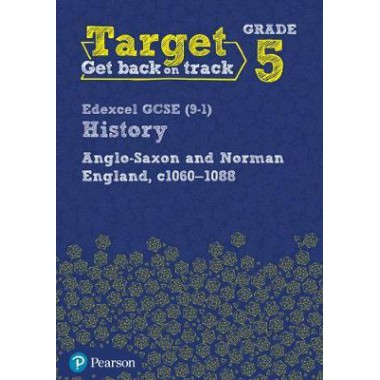 Target Grade 5 Edexcel GCSE (9-1) History Anglo-Saxon and Norman England, c.1060-1088 Intervention Workbook