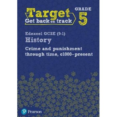 Target Grade 5 Edexcel GCSE (9-1) History Crime and punishment through Time, c1000- present Intervention Workbook