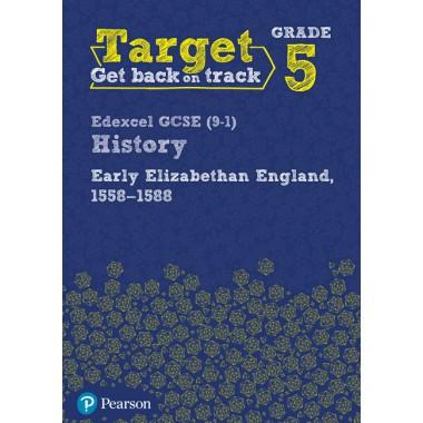 Target Grade 5 Edexcel GCSE (9-1) History Early Elizabethan England, 1558-1588 Intervention Workbook