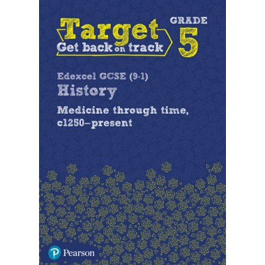 Target Grade 5 Edexcel GCSE (9-1) History Medicine through Time, c1250-present Intervention Workbook