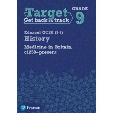 Target Grade 9 ( Edexcel GCSE (9-1) History Medicine through Time, c1250-present Intervention Workbook