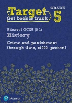 Target Grade 5 Edexcel GCSE (9-1) History Crime and punishment through Time, c1000- present Intervention Workbook